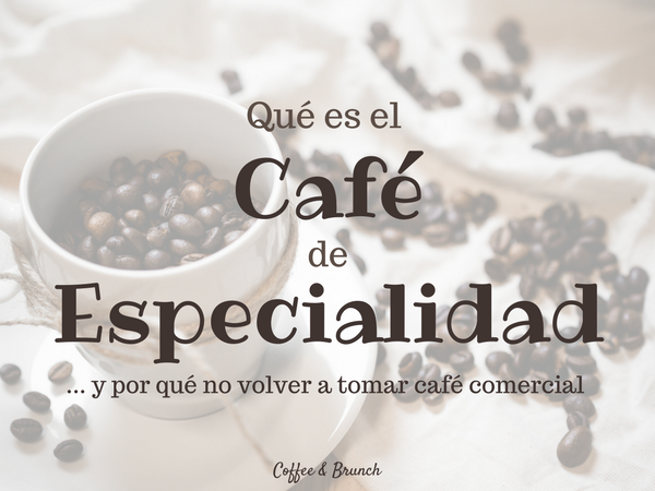 Qué es el café de especialidad - Coffee and Brunch