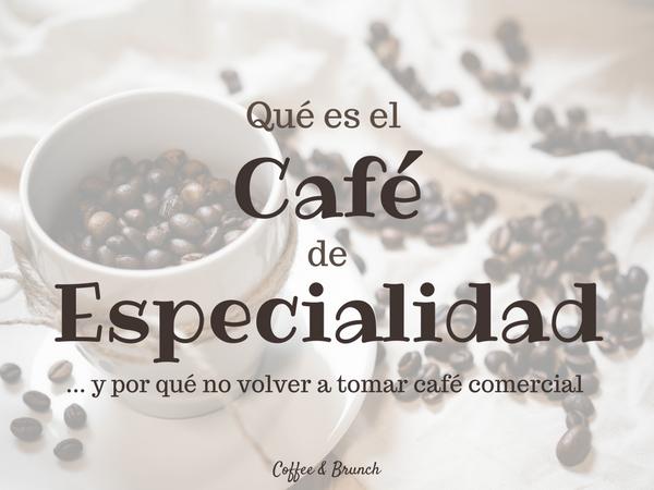 Qué es el café de especialidad - Coffee and Brunch