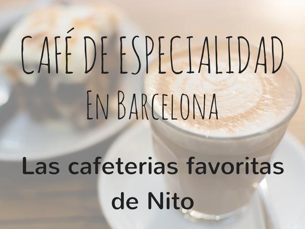 Café de especialidad en Barcelona - Las cafeterías favoritas de Nito