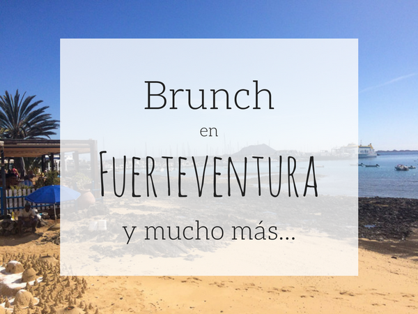 Brunch en Fuerteventura - Mezclando trabajo con placer